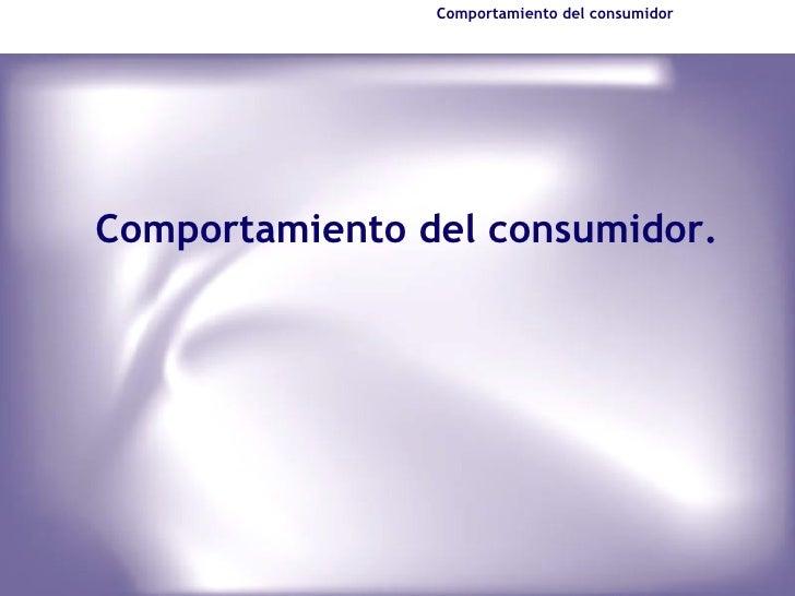 Comportamiento del consumidorComportamiento del consumidor.