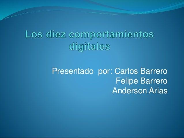 Presentado por: Carlos Barrero Felipe Barrero Anderson Arias