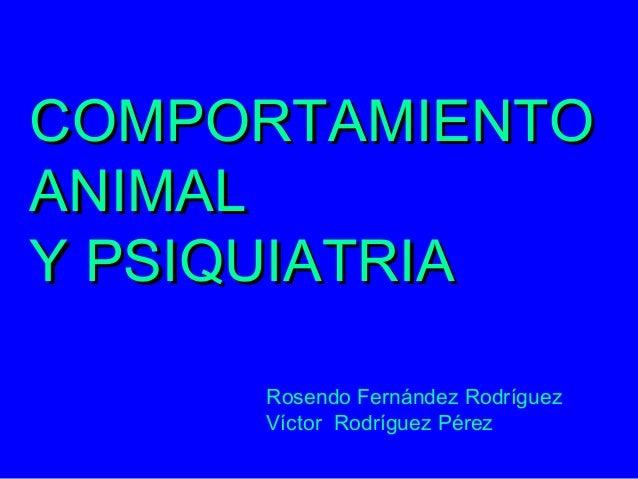 COMPORTAMIENTOANIMALY PSIQUIATRIA     Rosendo Fernández Rodríguez     Víctor Rodríguez Pérez