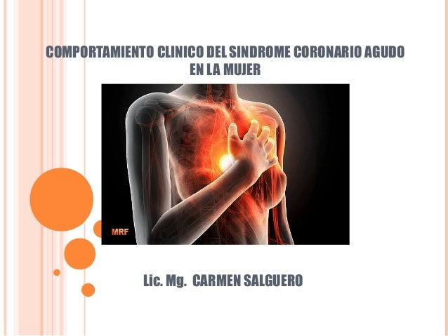 COMPORTAMIENTO CLINICO DEL SINDROME CORONARIO AGUDO EN LA MUJER Lic. Mg. CARMEN SALGUERO