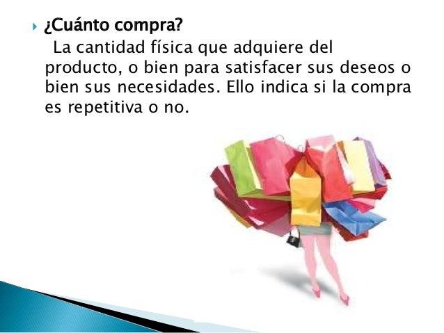    ¿Cómo lo utiliza?     Con relación a la forma en que el    consumidor utilice el producto se creará un    determinado ...