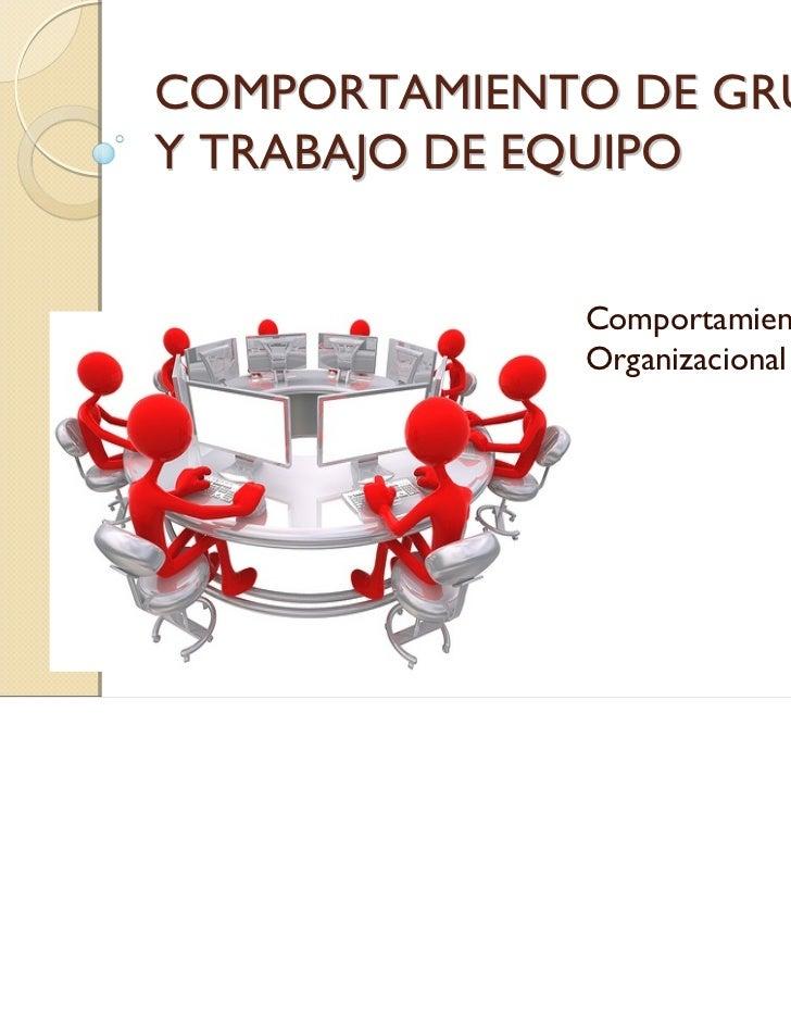 COMPORTAMIENTO DE GRUPOY TRABAJO DE EQUIPO             Comportamiento             Organizacional