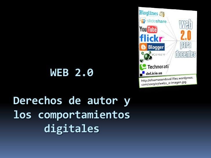 WEB 2.0Derechos de autor y los comportamientos digitales<br />http://elisamasandoval.files.wordpress.com/2009/07/web2_0-im...