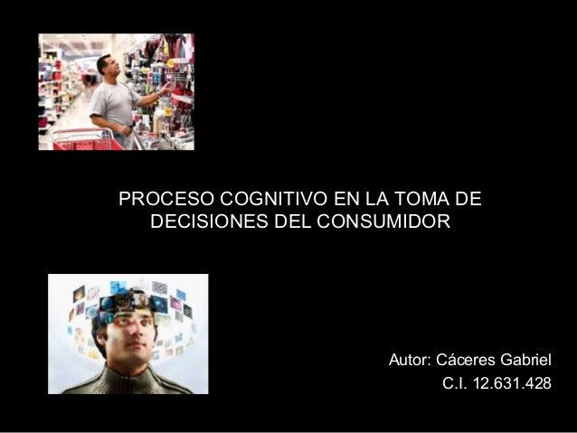 proceso cognitivo en la toma de decisiones del consumidor proceso cognitivo en la toma de decisiones del consumidor proces...