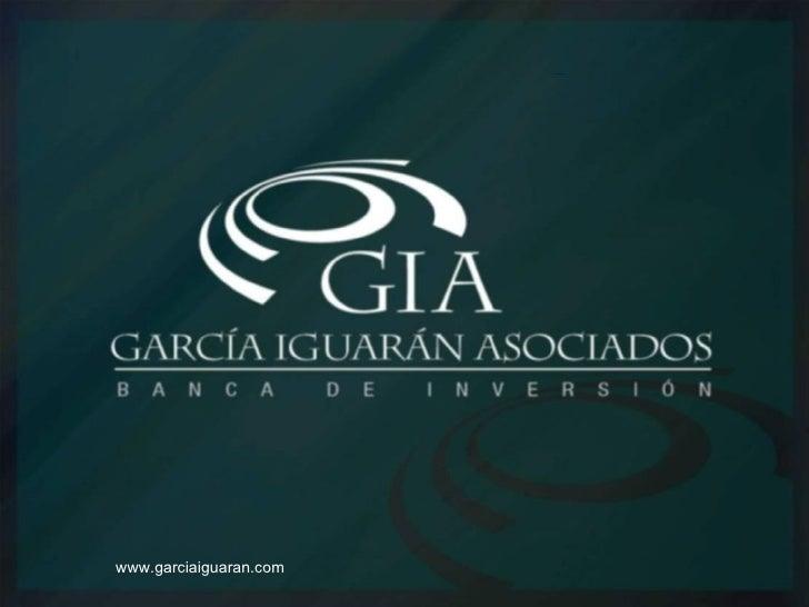 GIA Banca de Inversión           www.garciaiguaran.com Ing. Silvia R. Iguarán L.