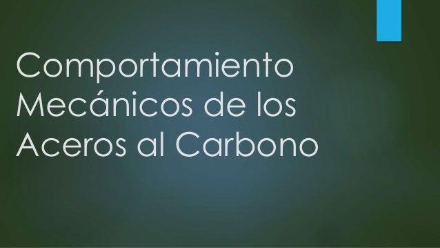 Comportamiento Mecánicos de los Aceros al Carbono