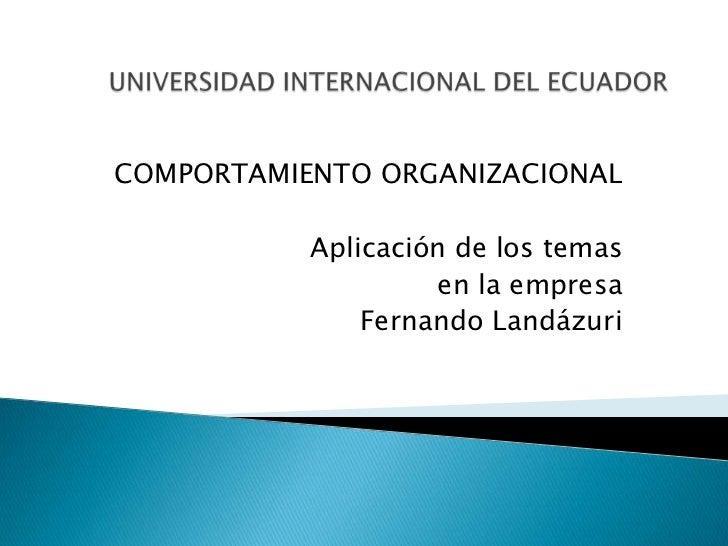 UNIVERSIDAD INTERNACIONAL DEL ECUADOR<br />COMPORTAMIENTO ORGANIZACIONAL<br />Aplicación de los temas<br />en la empresa <...