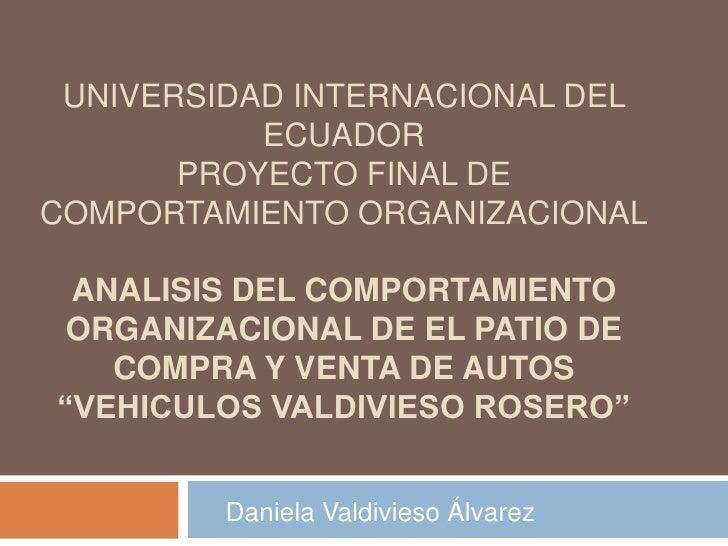 UNIVERSIDAD INTERNACIONAL DEL           ECUADOR       PROYECTO FINAL DECOMPORTAMIENTO ORGANIZACIONAL ANALISIS DEL COMPORTA...
