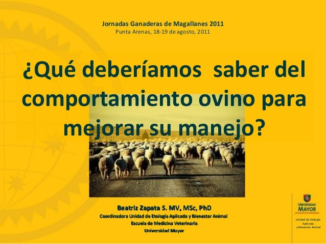 Unidad de EtologíaAplicaday Bienestar AnimalBeatriz Zapata S. MV, MSc, PhDBeatriz Zapata S. MV, MSc, PhDCoordinadora Unida...
