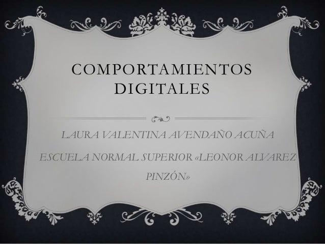 COMPORTAMIENTOS       DIGITALES   LAURA VALENTINA AVENDAÑO ACUÑAESCUELA NORMAL SUPERIOR «LEONOR ALVAREZ                PIN...
