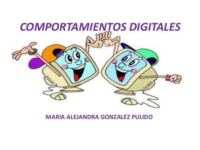 COMPORTAMIENTOS DIGITALESMARIA ALEJANDRA GONZALEZ PULIDO
