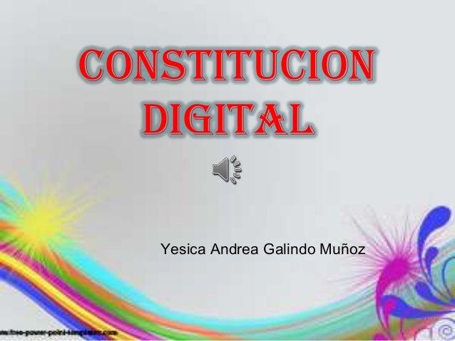 CONSTITUCION  DIGITAL   Yesica Andrea Galindo Muñoz
