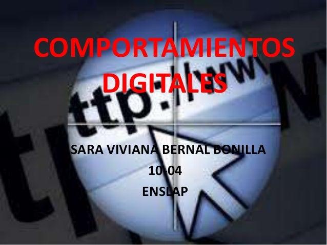 COMPORTAMIENTOS   DIGITALES  SARA VIVIANA BERNAL BONILLA             10-04            ENSLAP