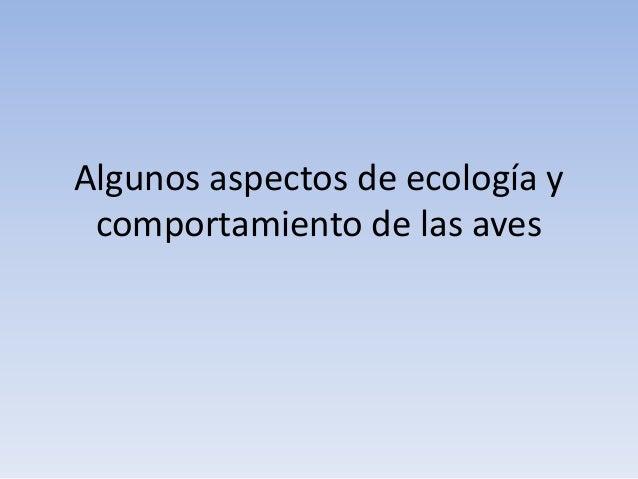 Algunos aspectos de ecología y comportamiento de las aves