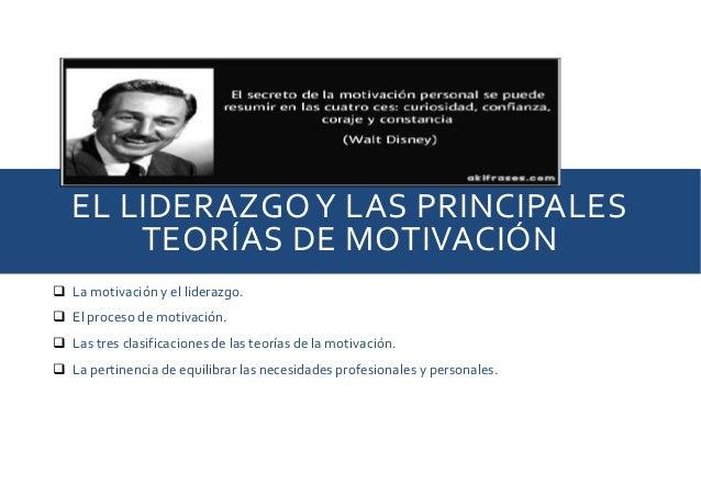 EL LIDERAZGOY LAS PRINCIPALES TEORÍAS DE MOTIVACIÓN  La motivación y el liderazgo.  El proceso de motivación.  Las tres...
