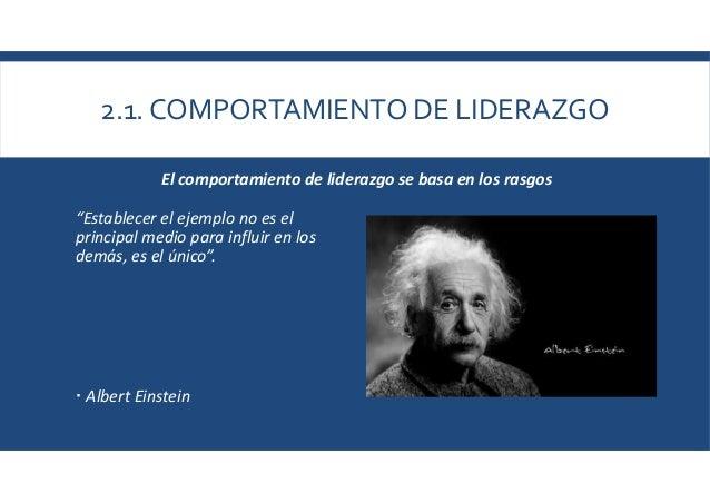 """2.1. COMPORTAMIENTO DE LIDERAZGO El comportamiento de liderazgo se basa en los rasgos """"Establecer el ejemplo no es el prin..."""