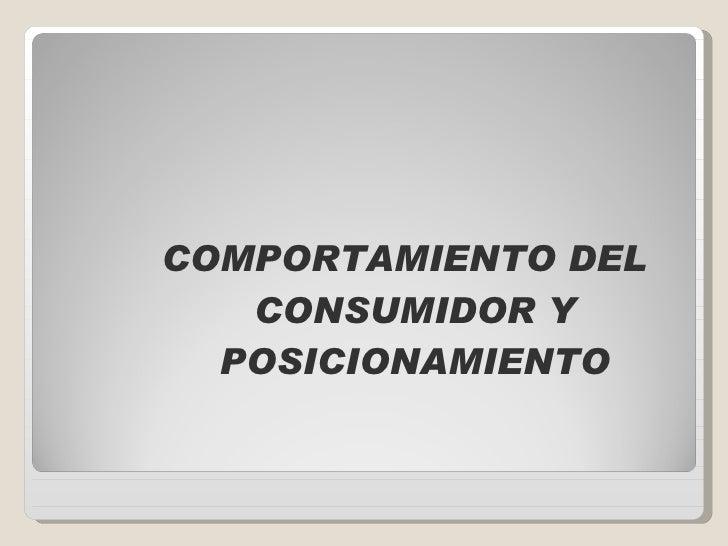 <ul><li>COMPORTAMIENTO DEL CONSUMIDOR Y POSICIONAMIENTO </li></ul>