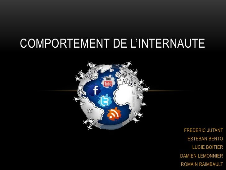 Comportement de l'INTERNAUTE<br />FREDERIC JUTANT<br />ESTEBAN BENTO<br />LUCIE BOITIER<br />DAMIEN LEMONNIER<br />ROMAIN ...