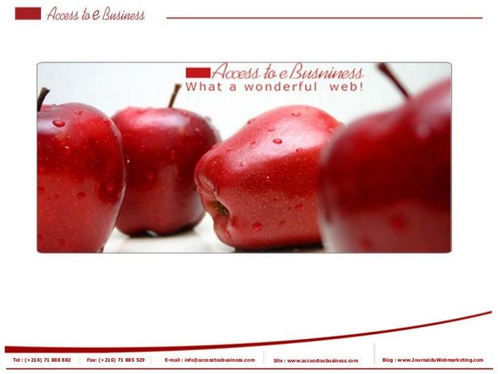 Tel : (+216) 71 888 882   Fax: (+216) 71 885 529   E-mail : info@accesstoebusiness.com   Site : www.accesstoebusiness.com ...