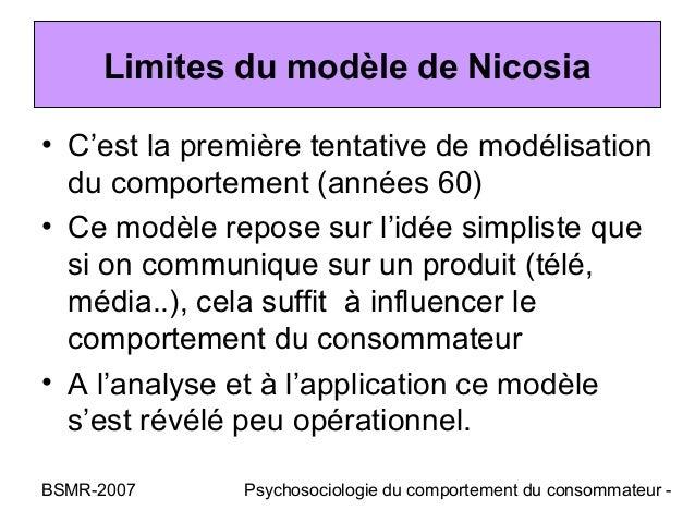 Limites du modèle de Nicosia• C'est la première tentative de modélisation  du comportement (années 60)• Ce modèle repose s...