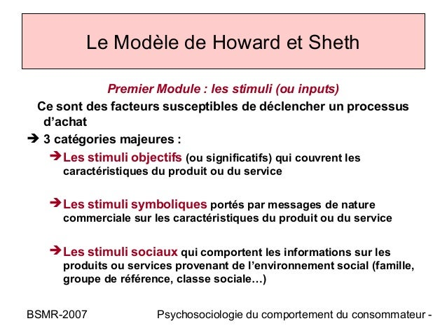 Le Modèle de Howard et Sheth             Premier Module : les stimuli (ou inputs) Ce sont des facteurs susceptibles de déc...