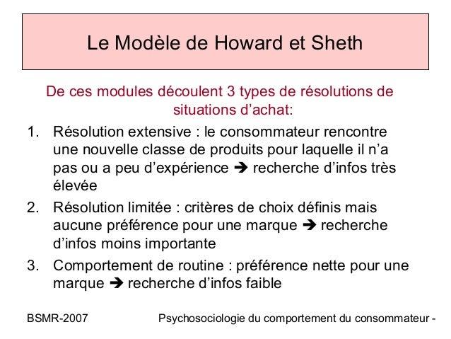 Le Modèle de Howard et Sheth  De ces modules découlent 3 types de résolutions de                     situations d'achat:1....
