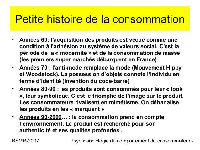 Petite histoire de la consommation• Années 60: l'acquisition des produits est vécue comme une  condition à l'adhésion au s...