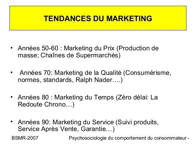 TENDANCES DU MARKETING• Années 50-60 : Marketing du Prix (Production de  masse; Chaînes de Supermarchés)•    Années 70: Ma...