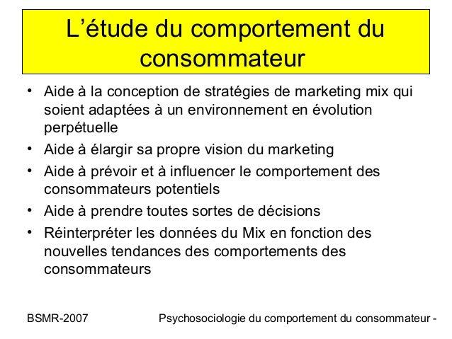 L'étude du comportement du           consommateur• Aide à la conception de stratégies de marketing mix qui  soient adaptée...