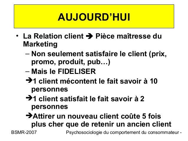 AUJOURD'HUI • La Relation client  Pièce maîtresse du   Marketing    – Non seulement satisfaire le client (prix,      prom...
