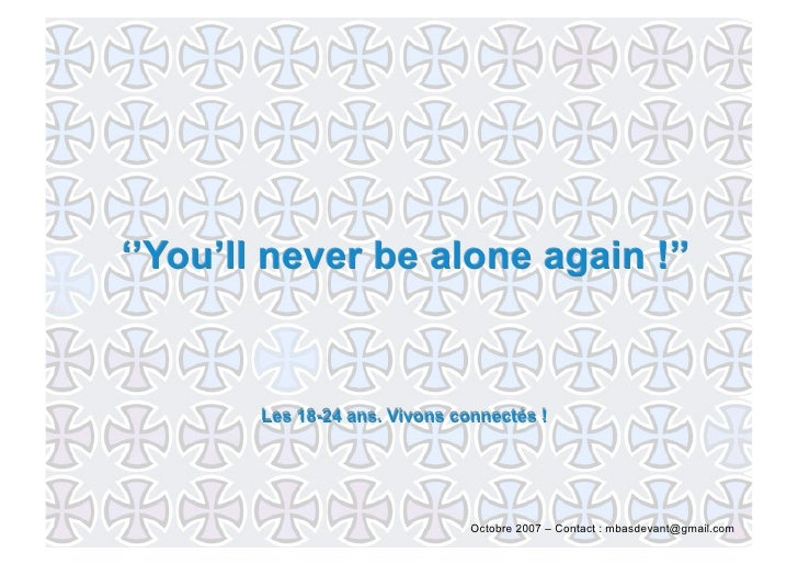 ''You'll never be alone again !''           Les 18-24 ans. Vivons connectés !                                     Octobre ...