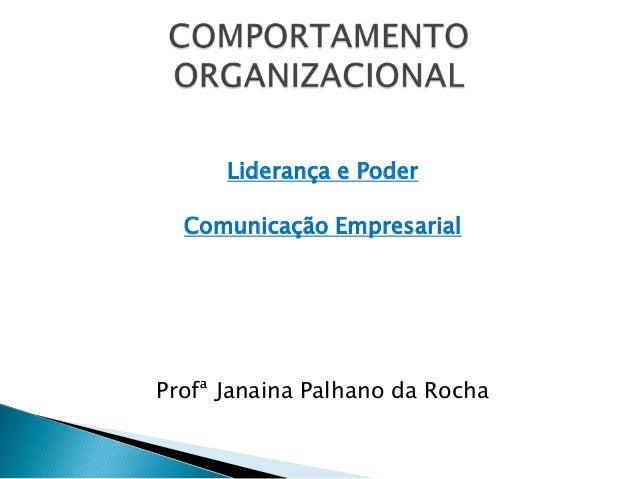 Liderança e Poder  Comunicação EmpresarialProfª Janaina Palhano da Rocha