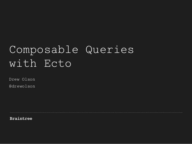 Composable Queries with Ecto  Drew Olson @drewolson