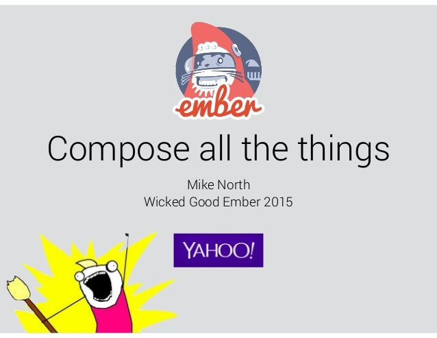 Compose all the things Mike North Wicked Good Ember 2015