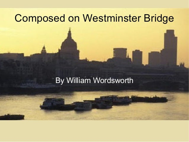 stylistic analysis on upon westminster bridge The poem upon the westminster bridge is a perfect sonnet it has a regular pattern following the italian model it has a regular pattern following the italian model the simple diction, meter and style of the poem enhance the simplicity, frankness and beauty of the theme.