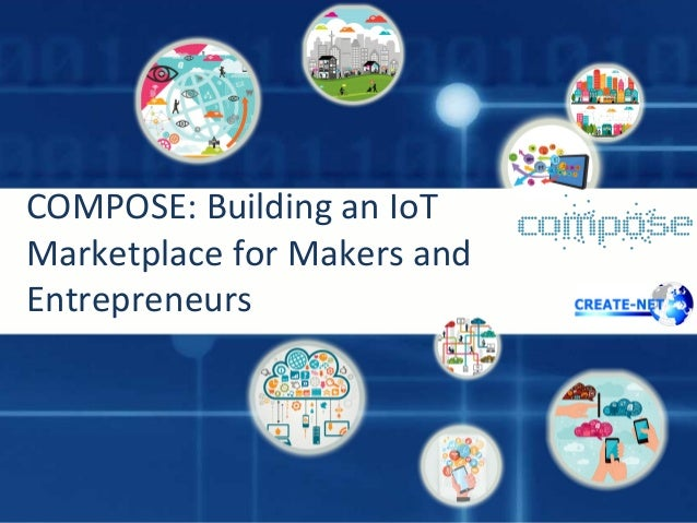 COMPOSE: Building an IoT Marketplace for Makers and Entrepreneurs