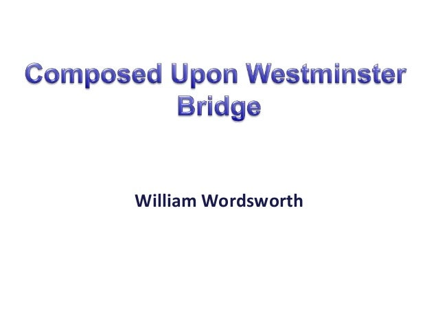 composed upon westminster bridge william wordsworth essay Essay writing guide william wordsworth composed upon westminster bridge the world is too much with us william wordsworth.