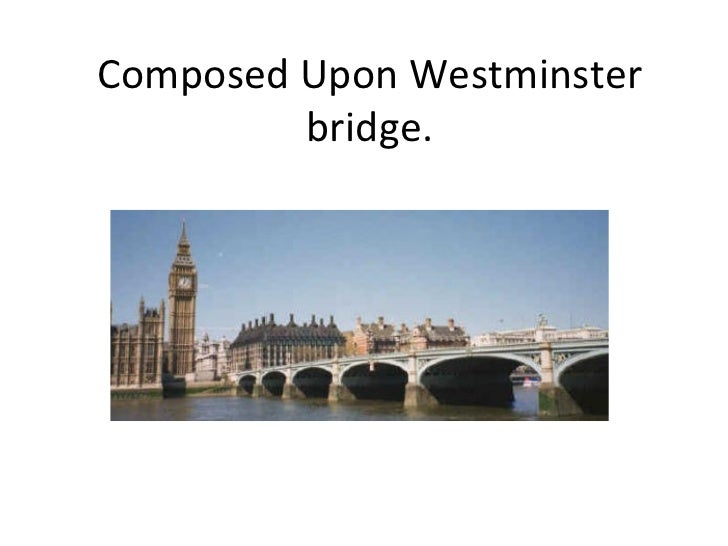 compare london and westminster bridge essay London at the end of compare and contrast the two romantic views english literature essay print 'composed upon westminster bridge' written by william.