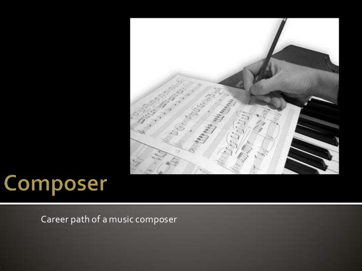 Career path of a music composer<br />Composer<br />