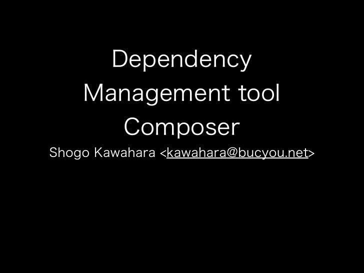 Dependency    Management tool       ComposerShogo Kawahara <kawahara@bucyou.net>
