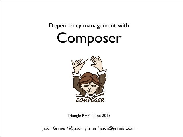Dependency management withComposerJason Grimes / @jason_grimes / jason@grimesit.comTriangle PHP - June 2013