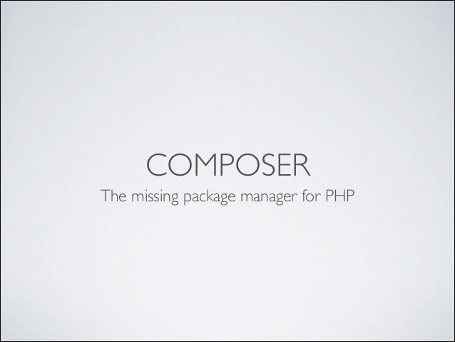 COMPOSER The missing package manager for PHP