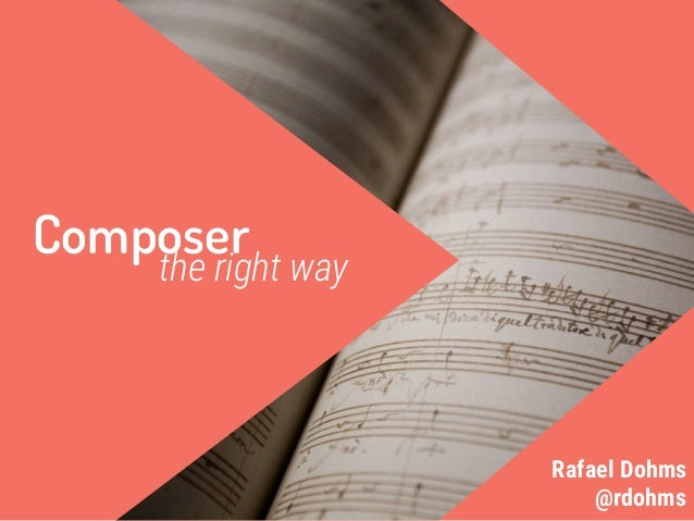 Composerthe right way @rdohms Rafael Dohms