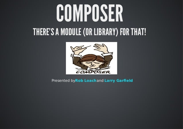 COMPOSERTHERESAMODULE(ORLIBRARY)FORTHAT!Presentedby andRobLoach LarryGarfield