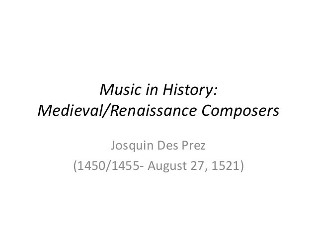 the life and musical compositions of josquin des prez Josquin des prez, also josquin's early life has been the polyphonic song fortuna desperata as its musical foundation josquin also composed.