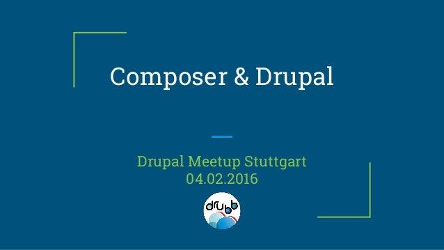 Composer & Drupal Drupal Meetup Stuttgart 04.02.2016