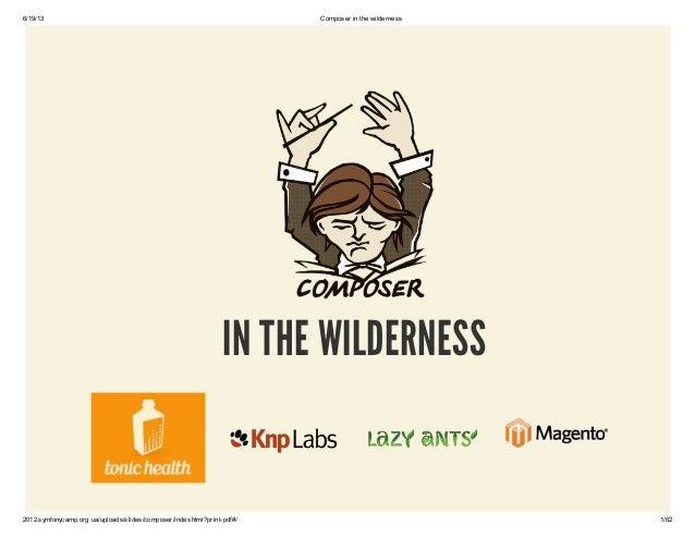 6/19/13 Composer in the wilderness 2012.symfonycamp.org.ua/uploads/slides/composer/index.html?print-pdf#/ 1/62 IN THE WILD...