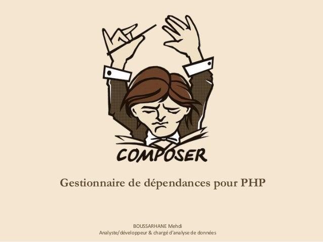 Gestionnaire de dépendances pour PHP  BOUSSARHANE Mehdi Analyste/développeur & chargé d'analyse de données