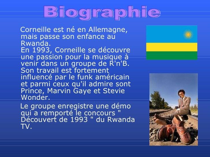<ul><li>Corneille est né en Allemagne, mais passe son enfance au Rwanda. En 1993, Corneille se découvre une passion pour l...