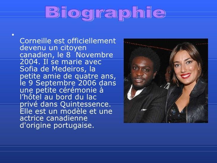 <ul><li>Corneille est officiellement devenu un citoyen canadien, le 8  Novembre  2004. Il se marie avec Sofia de Medeiros,...
